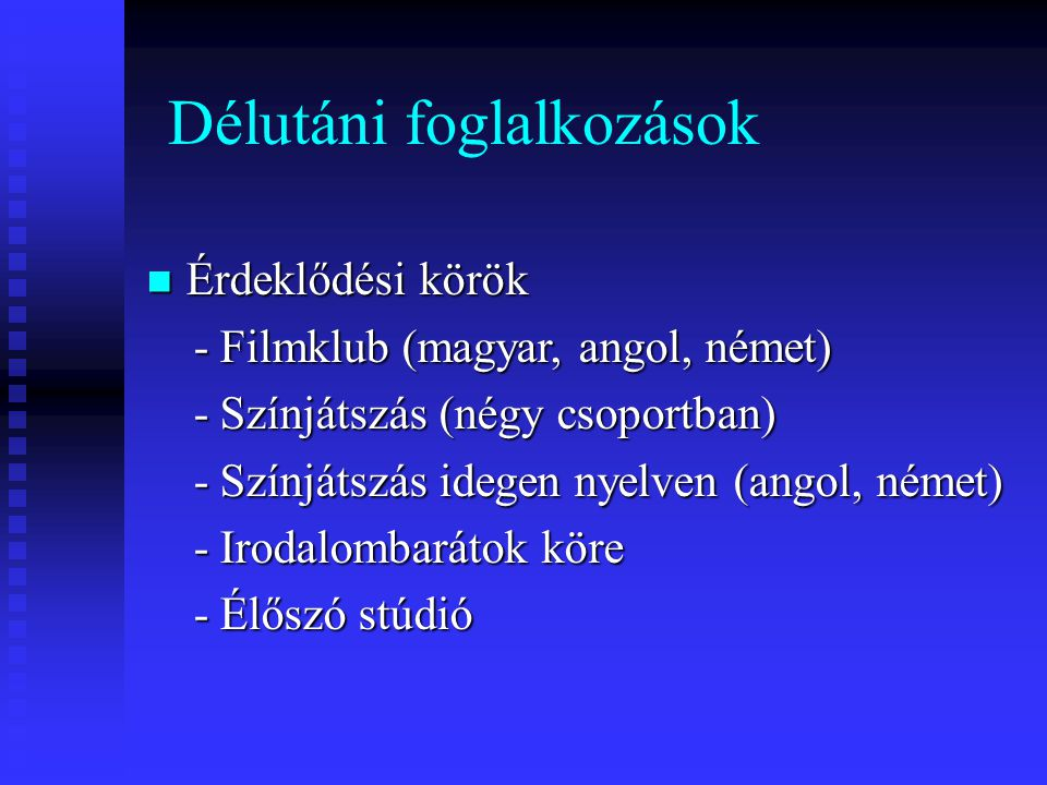Délutáni foglalkozások  Érdeklődési körök - Filmklub (magyar, angol, német) - Filmklub (magyar, angol, német) - Színjátszás (négy csoportban) - Színj