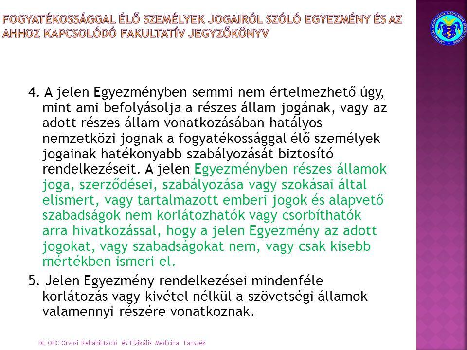 4. A jelen Egyezményben semmi nem értelmezhető úgy, mint ami befolyásolja a részes állam jogának, vagy az adott részes állam vonatkozásában hatályos n