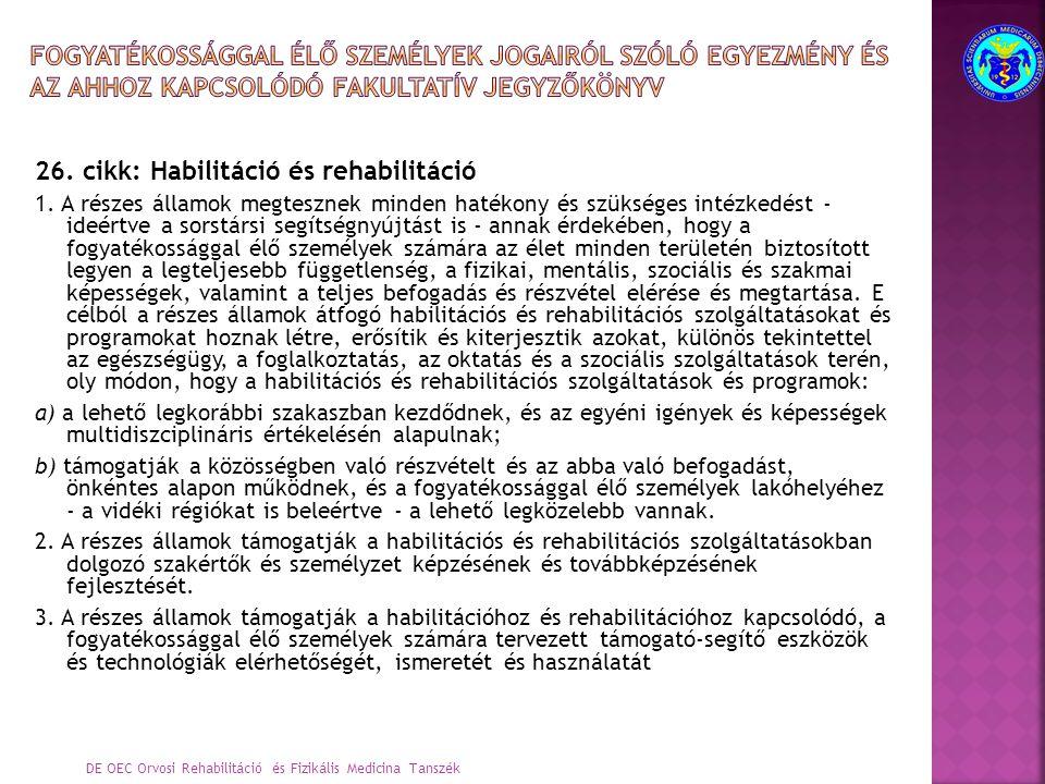 26. cikk: Habilitáció és rehabilitáció 1. A részes államok megtesznek minden hatékony és szükséges intézkedést - ideértve a sorstársi segítségnyújtást