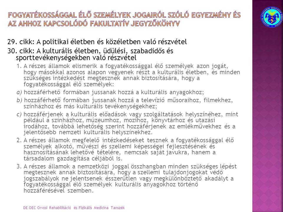 29. cikk: A politikai életben és közéletben való részvétel 30. cikk: A kulturális életben, üdülési, szabadidős és sporttevékenységekben való részvétel