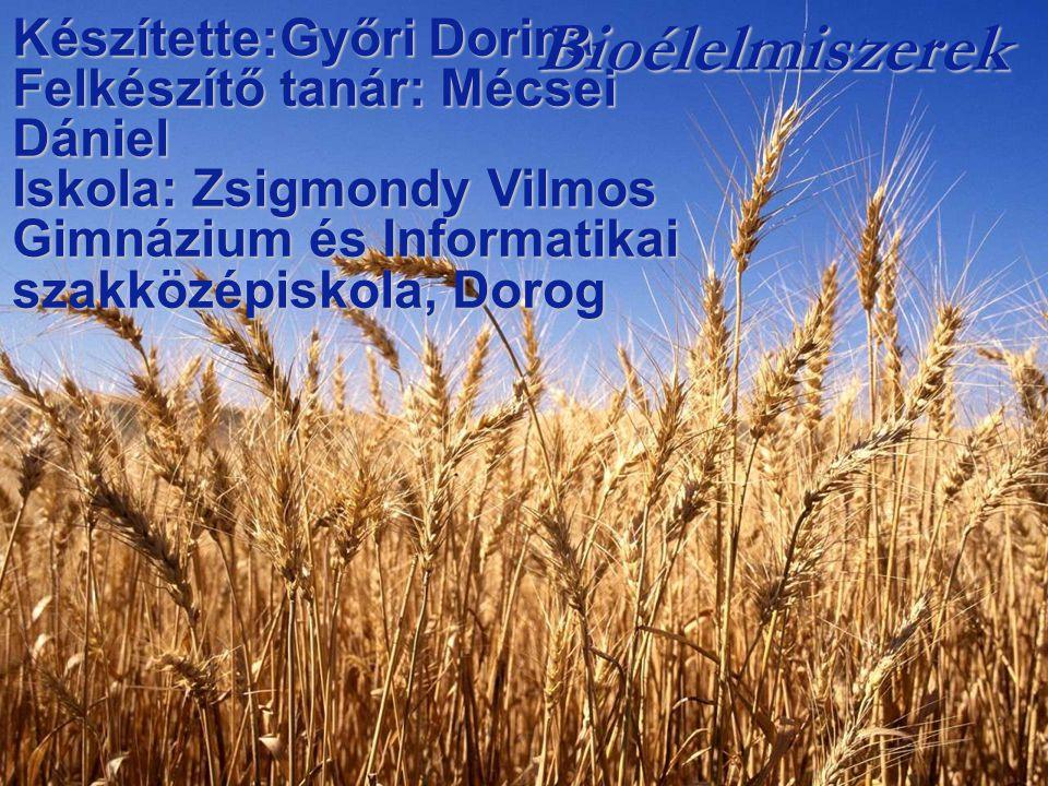 Készítette:Győri Dorina Felkészítő tanár: Mécsei Dániel Iskola: Zsigmondy Vilmos Gimnázium és Informatikai szakközépiskola, Dorog Bioélelmiszerek