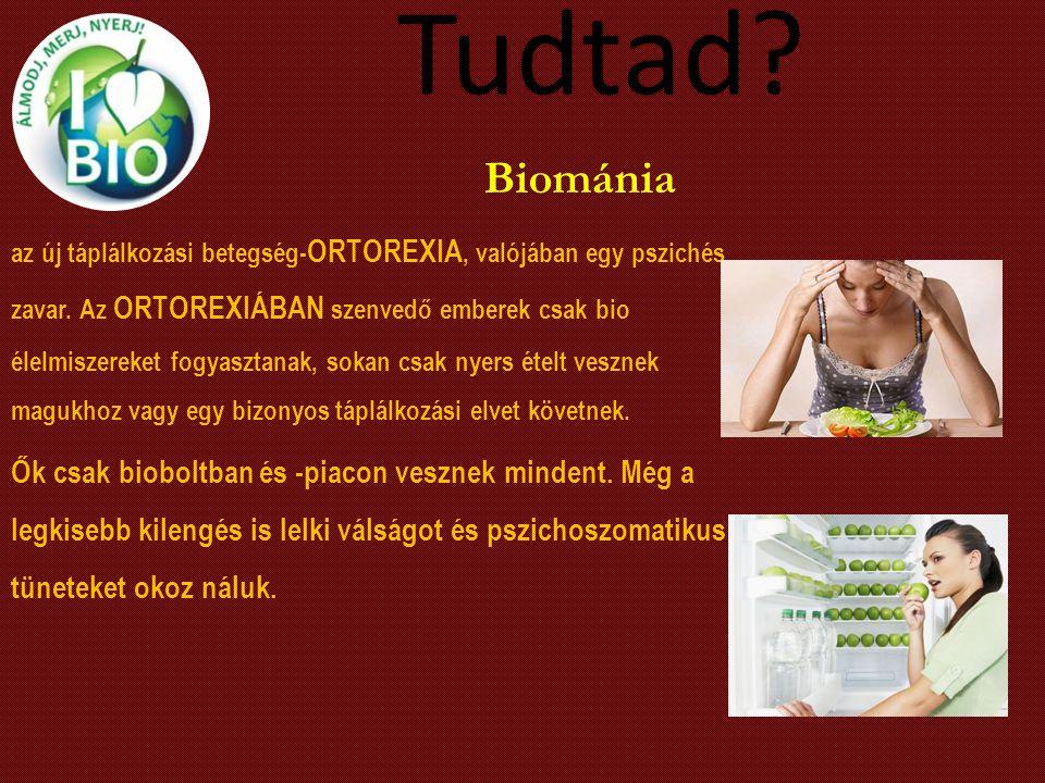 Tudtad? az új táplálkozási betegség- ORTOREXIA, valójában egy pszichés zavar. Az ORTOREXIÁBAN szenvedő emberek csak bio élelmiszereket fogyasztanak, s