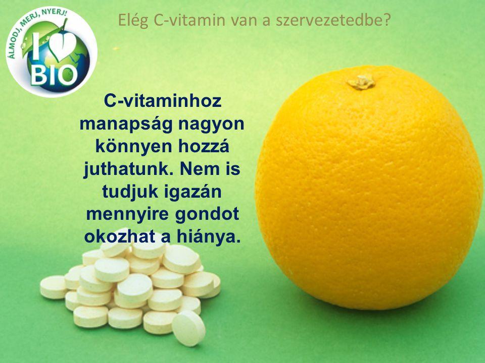 Elég C-vitamin van a szervezetedbe? C-vitaminhoz manapság nagyon könnyen hozzá juthatunk. Nem is tudjuk igazán mennyire gondot okozhat a hiánya.
