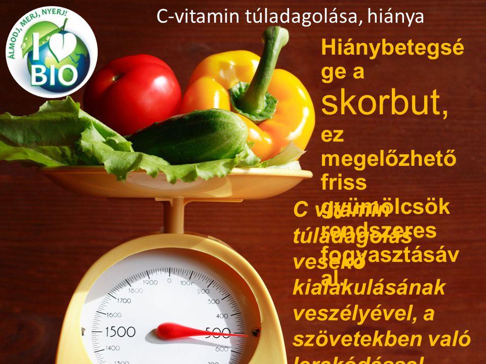 C-vitamin túladagolása, hiánya Hiánybetegsé ge a skorbut, ez megelőzhető friss gyümölcsök rendszeres fogyasztásáv al. C vitamin túladagolás vesekő kia
