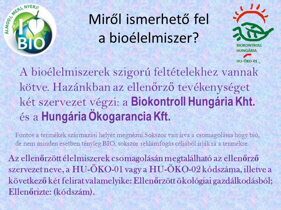 Miről ismerhető fel a bioélelmiszer? A bioélelmiszerek szigorú feltételekhez vannak kötve. Hazánkban az ellen ő rz ő tevékenységet két szervezet végzi