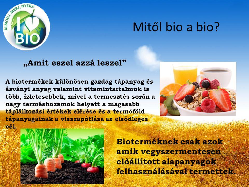 Mitől bio a bio? A biotermékek különösen gazdag tápanyag és ásványi anyag valamint vitamintartalmuk is több, ízletesebbek, mivel a termesztés során a