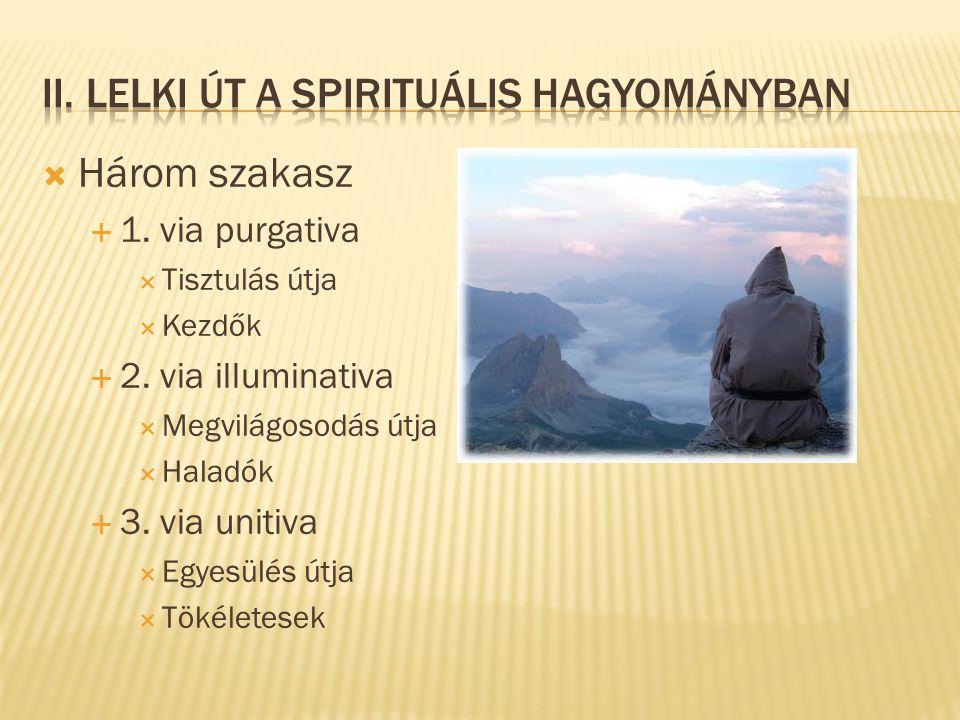  Három szakasz  1. via purgativa  Tisztulás útja  Kezdők  2. via illuminativa  Megvilágosodás útja  Haladók  3. via unitiva  Egyesülés útja 