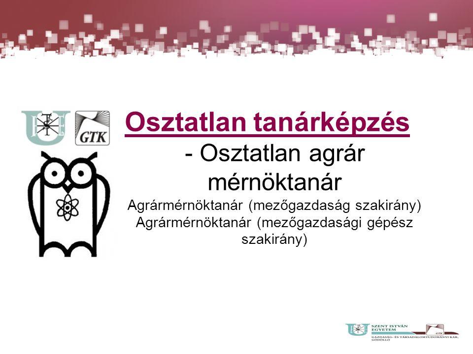 Osztatlan tanárképzés - Osztatlan agrár mérnöktanár Agrármérnöktanár (mezőgazdaság szakirány) Agrármérnöktanár (mezőgazdasági gépész szakirány)