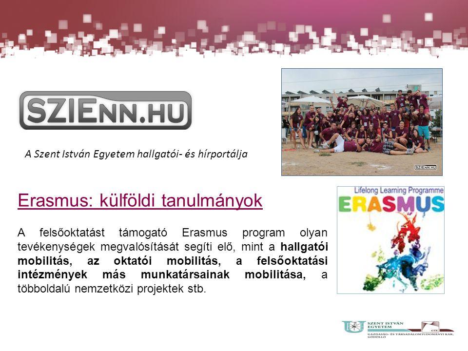 A Szent István Egyetem hallgatói- és hírportálja Erasmus: külföldi tanulmányok A felsőoktatást támogató Erasmus program olyan tevékenységek megvalósít