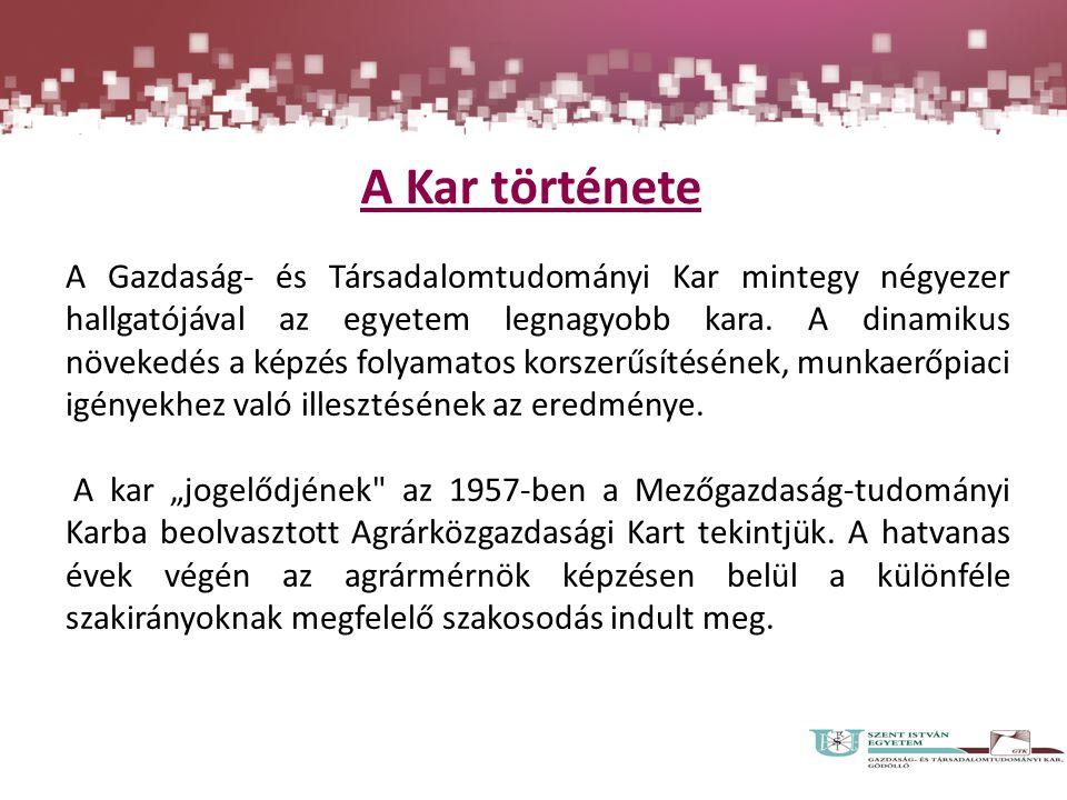 A Kar története A Gazdaság- és Társadalomtudományi Kar mintegy négyezer hallgatójával az egyetem legnagyobb kara. A dinamikus növekedés a képzés folya