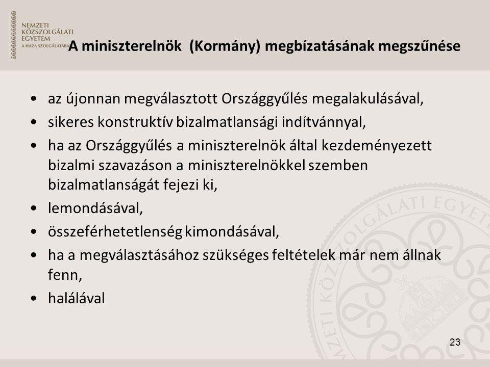 A miniszterelnök (Kormány) megbízatásának megszűnése •az újonnan megválasztott Országgyűlés megalakulásával, •sikeres konstruktív bizalmatlansági indí