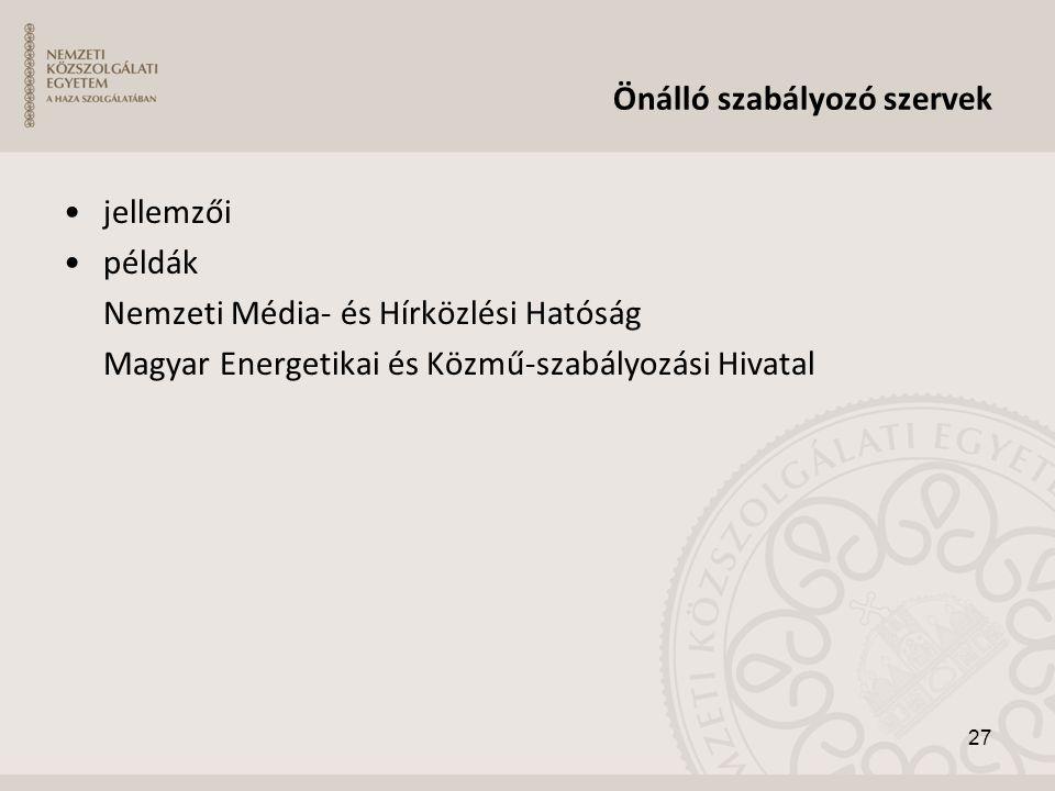 Önálló szabályozó szervek •jellemzői •példák Nemzeti Média- és Hírközlési Hatóság Magyar Energetikai és Közmű-szabályozási Hivatal 27