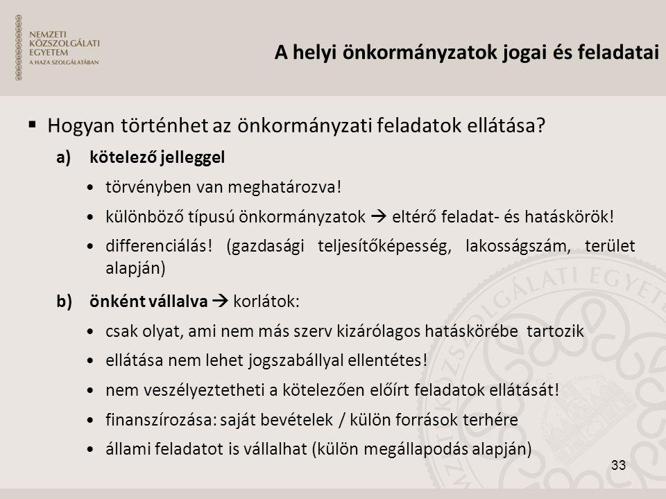  Hogyan történhet az önkormányzati feladatok ellátása? a)kötelező jelleggel •törvényben van meghatározva! •különböző típusú önkormányzatok  eltérő f