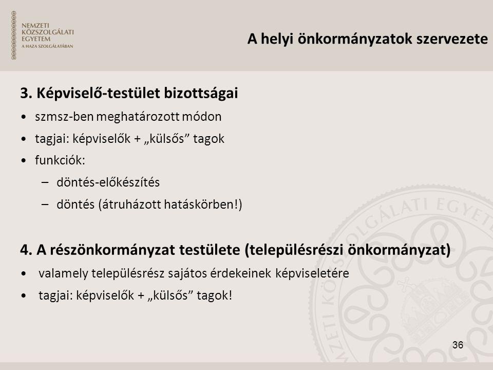 """3. Képviselő-testület bizottságai •szmsz-ben meghatározott módon •tagjai: képviselők + """"külsős"""" tagok •funkciók: –döntés-előkészítés –döntés (átruházo"""
