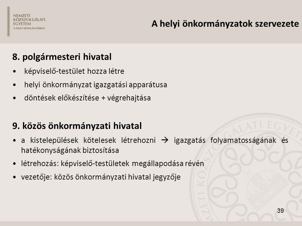 8. polgármesteri hivatal •képviselő-testület hozza létre •helyi önkormányzat igazgatási apparátusa •döntések előkészítése + végrehajtása 9. közös önko