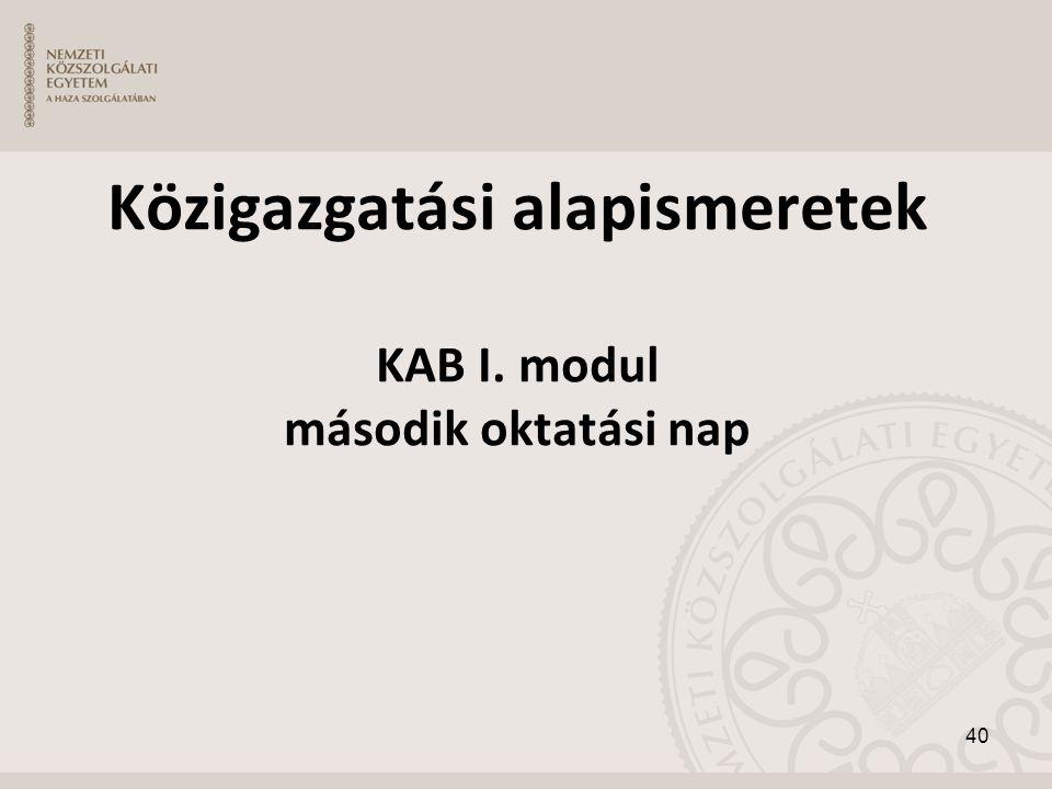 Közigazgatási alapismeretek KAB I. modul második oktatási nap 40