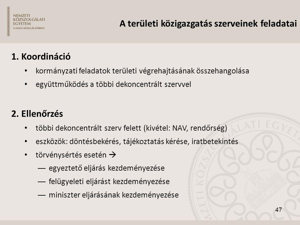 1. Koordináció • kormányzati feladatok területi végrehajtásának összehangolása • együttműködés a többi dekoncentrált szervvel 2. Ellenőrzés • többi de