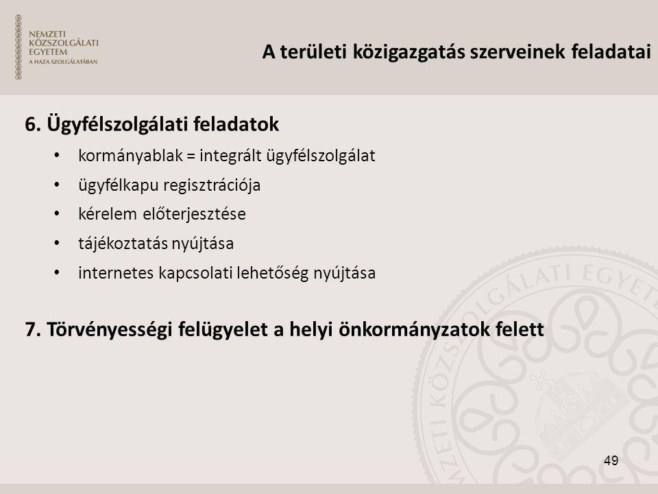 6. Ügyfélszolgálati feladatok • kormányablak = integrált ügyfélszolgálat • ügyfélkapu regisztrációja • kérelem előterjesztése • tájékoztatás nyújtása