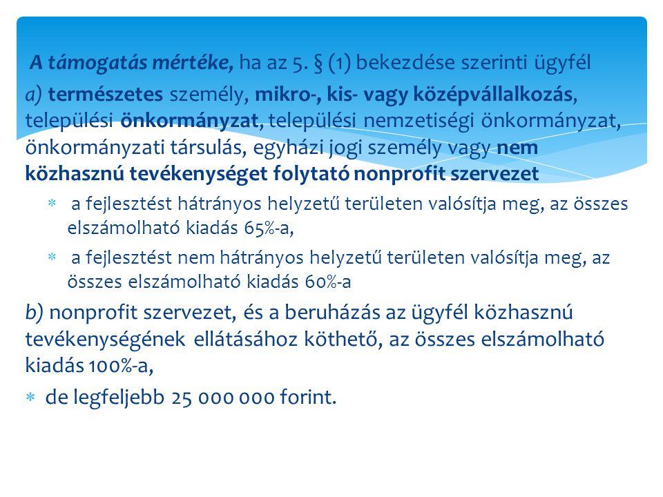 A támogatás mértéke, ha az 5. § (1) bekezdése szerinti ügyfél a) természetes személy, mikro-, kis- vagy középvállalkozás, települési önkormányzat, tel