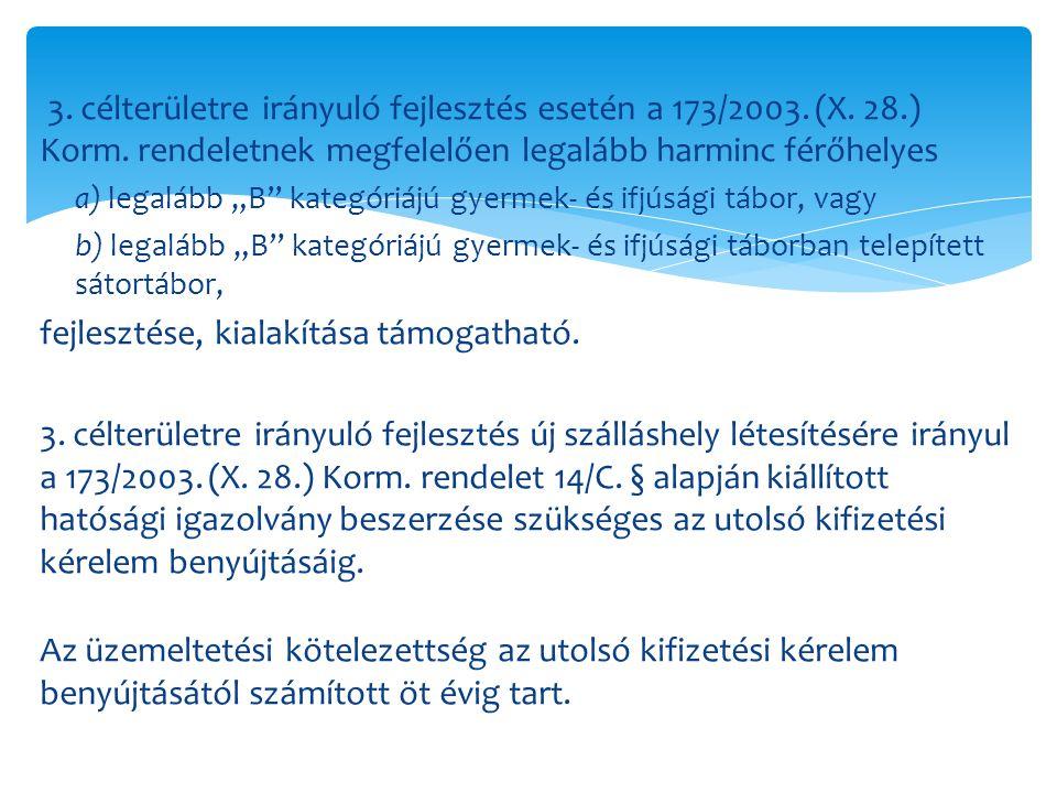 """3. célterületre irányuló fejlesztés esetén a 173/2003. (X. 28.) Korm. rendeletnek megfelelően legalább harminc férőhelyes a) legalább """"B"""" kategóriájú"""