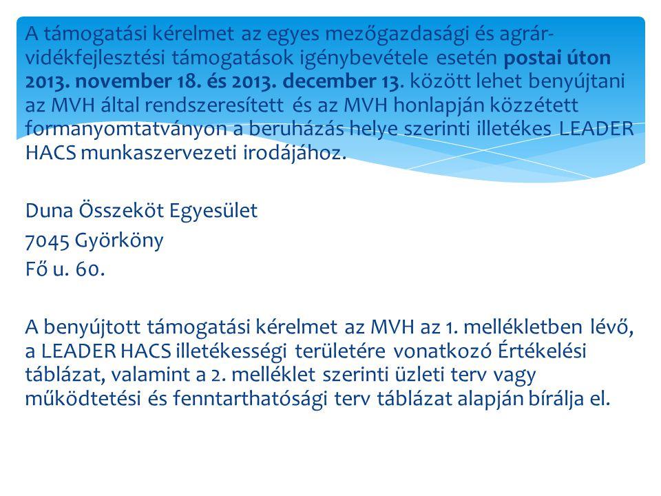 A támogatási kérelmet az egyes mezőgazdasági és agrár- vidékfejlesztési támogatások igénybevétele esetén postai úton 2013. november 18. és 2013. decem