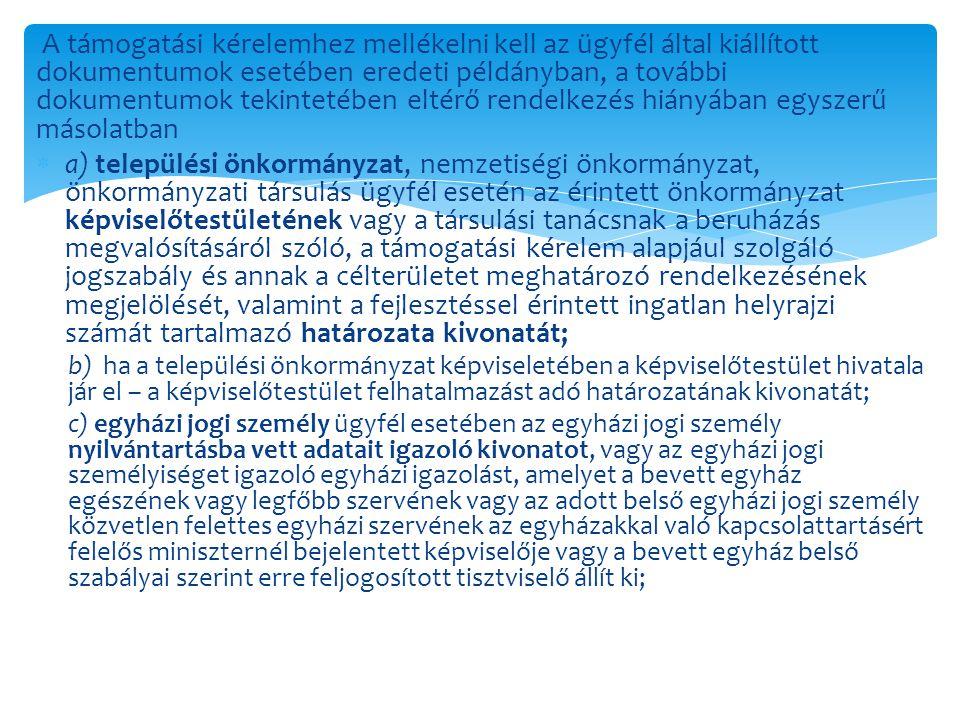 A támogatási kérelemhez mellékelni kell az ügyfél által kiállított dokumentumok esetében eredeti példányban, a további dokumentumok tekintetében eltér