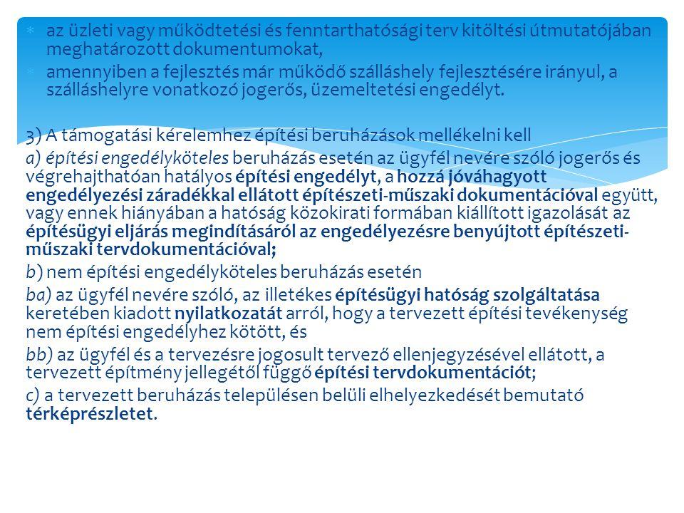  az üzleti vagy működtetési és fenntarthatósági terv kitöltési útmutatójában meghatározott dokumentumokat,  amennyiben a fejlesztés már működő száll