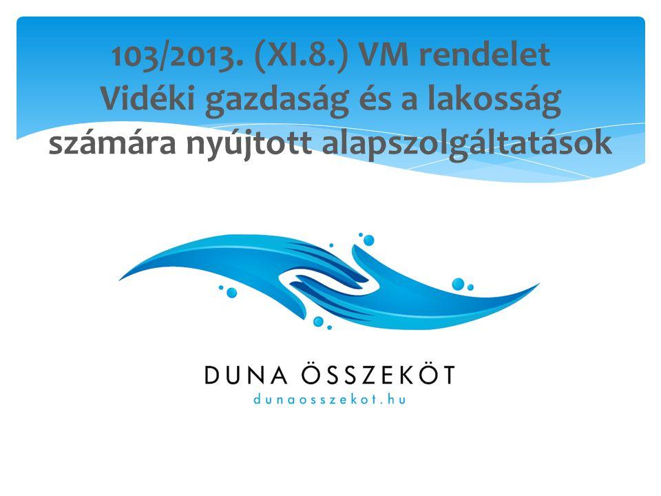 103/2013. (XI.8.) VM rendelet Vidéki gazdaság és a lakosság számára nyújtott alapszolgáltatások