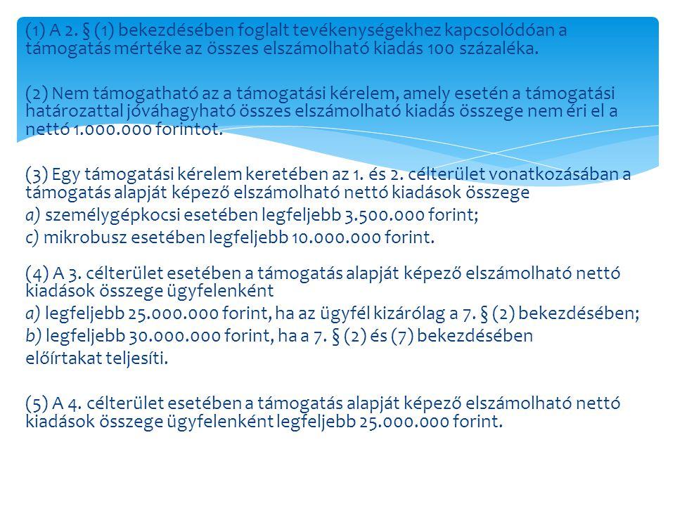(1) A 2. § (1) bekezdésében foglalt tevékenységekhez kapcsolódóan a támogatás mértéke az összes elszámolható kiadás 100 százaléka. (2) Nem támogatható
