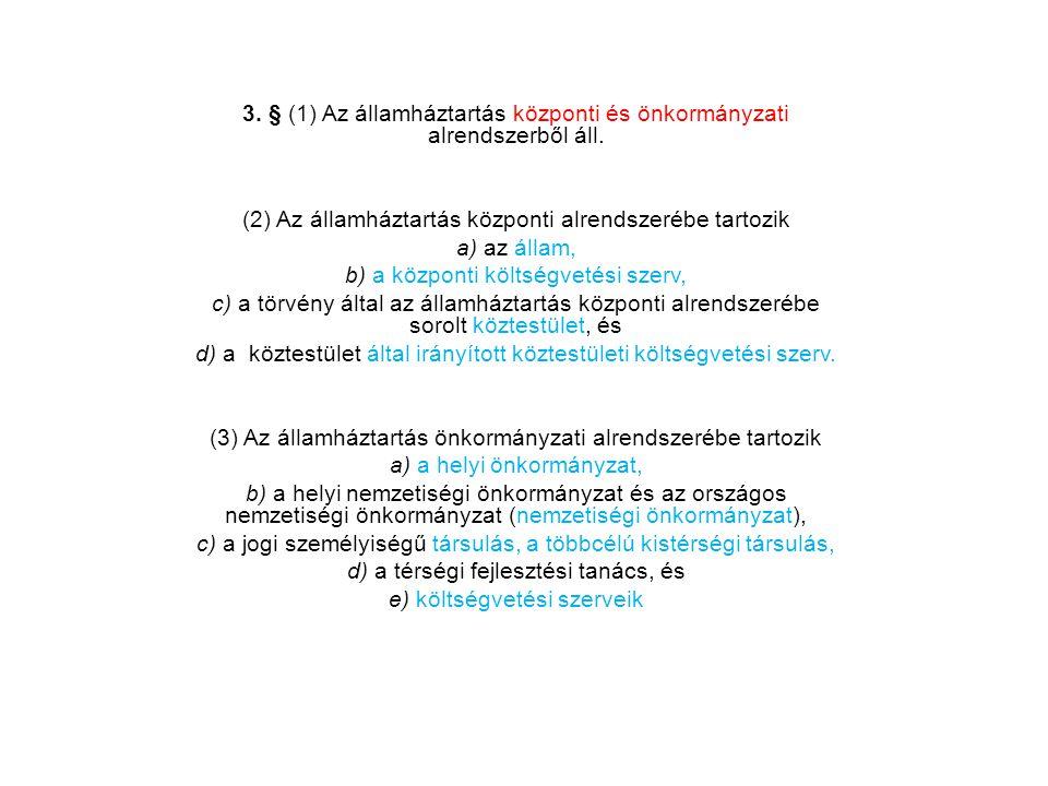 3. § (1) Az államháztartás központi és önkormányzati alrendszerből áll. (2) Az államháztartás központi alrendszerébe tartozik a) az állam, b) a közpon