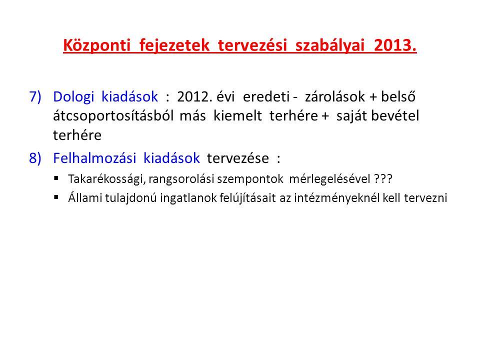 Központi fejezetek tervezési szabályai 2013. 7)Dologi kiadások : 2012. évi eredeti - zárolások + belső átcsoportosításból más kiemelt terhére + saját