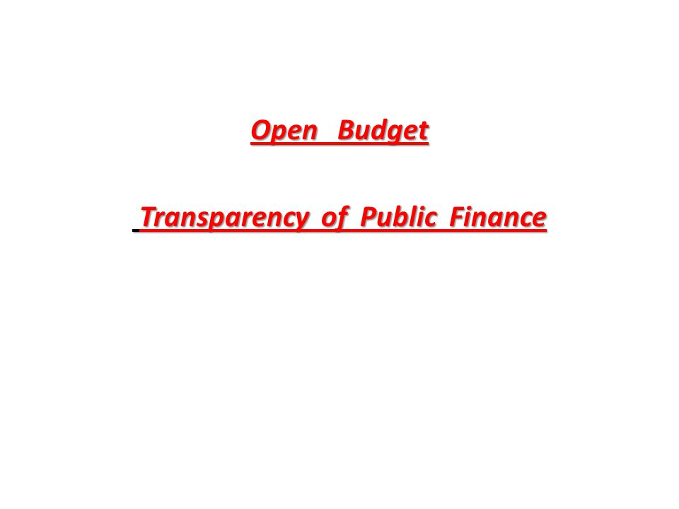 Open Budget Transparency of Public Finance Transparency of Public Finance