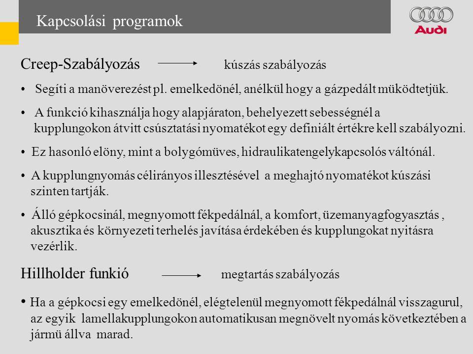 Kapcsolási programok Creep-Szabályozás kúszás szabályozás • Segíti a manöverezést pl.