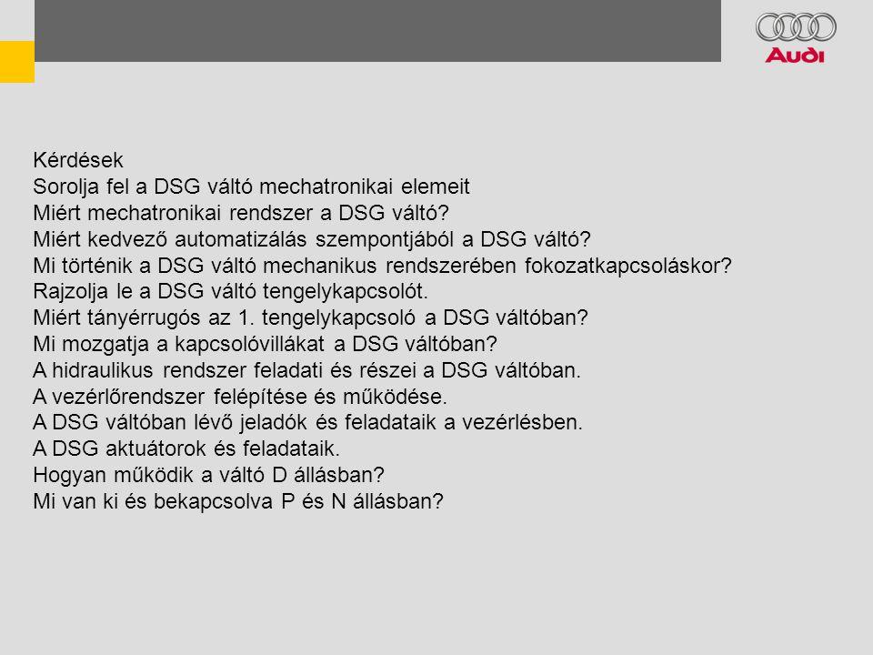 Kérdések Sorolja fel a DSG váltó mechatronikai elemeit Miért mechatronikai rendszer a DSG váltó.