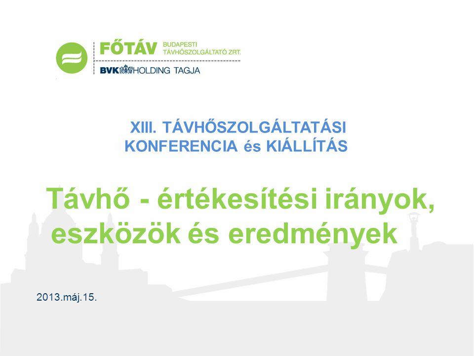 Távhő - értékesítési irányok, eszközök és eredmények 2013.máj.15.