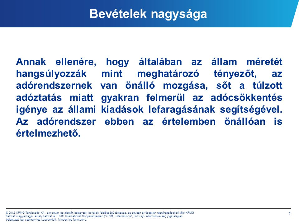 22 © 2012 KPMG Tanácsadó Kft., a magyar jog alapján bejegyzett korlátolt felelősségű társaság, és egyben a független tagtársaságokból álló KPMG- hálózat magyar tagja, amely hálózat a KPMG International Cooperative-hez ( KPMG International ), a Svájci Államszövetség joga alapján bejegyzett jogi személyhez kapcsolódik.
