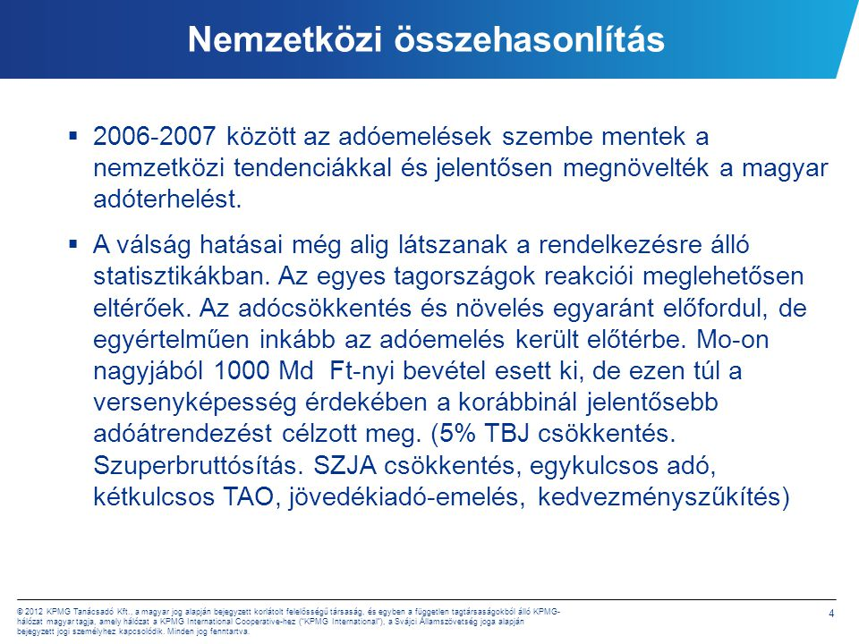 5 © 2012 KPMG Tanácsadó Kft., a magyar jog alapján bejegyzett korlátolt felelősségű társaság, és egyben a független tagtársaságokból álló KPMG- hálózat magyar tagja, amely hálózat a KPMG International Cooperative-hez ( KPMG International ), a Svájci Államszövetség joga alapján bejegyzett jogi személyhez kapcsolódik.