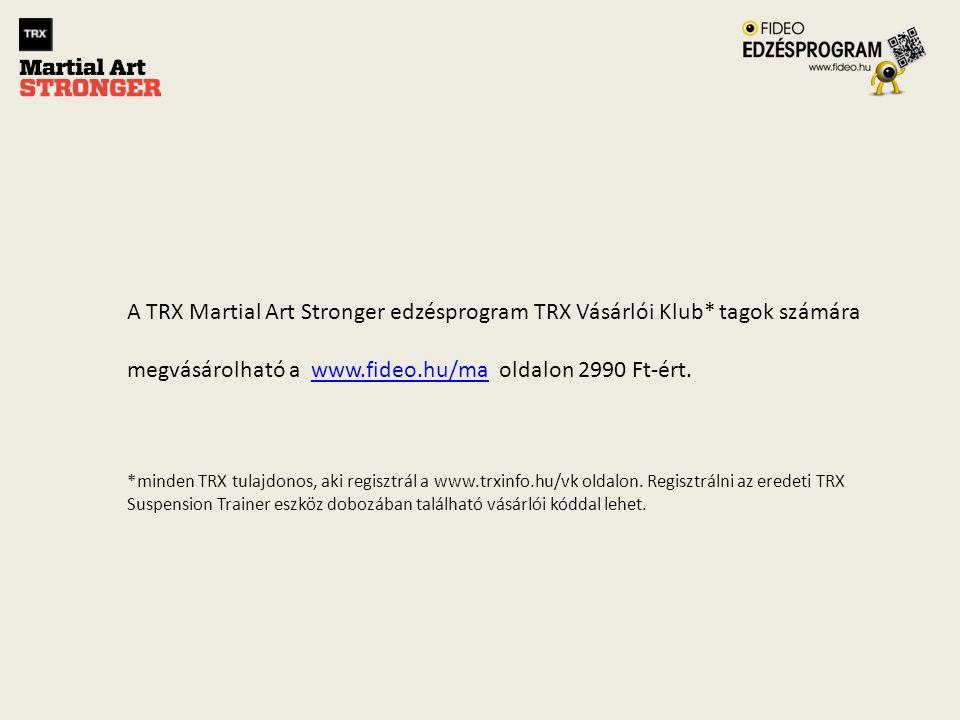A TRX Martial Art Stronger edzésprogram TRX Vásárlói Klub* tagok számára megvásárolható a www.fideo.hu/ma oldalon 2990 Ft-ért.www.fideo.hu/ma *minden TRX tulajdonos, aki regisztrál a www.trxinfo.hu/vk oldalon.