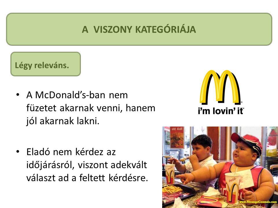 A VISZONY KATEGÓRIÁJA • A McDonald's-ban nem füzetet akarnak venni, hanem jól akarnak lakni.