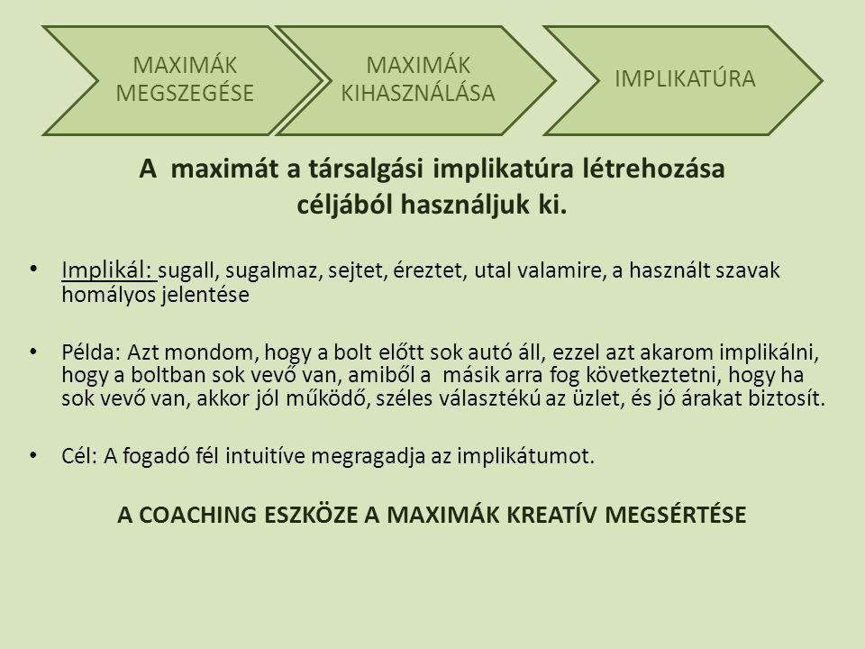 MAXIMÁK MEGSZEGÉSE MAXIMÁK KIHASZNÁLÁSA IMPLIKATÚRA A maximát a társalgási implikatúra létrehozása céljából használjuk ki.