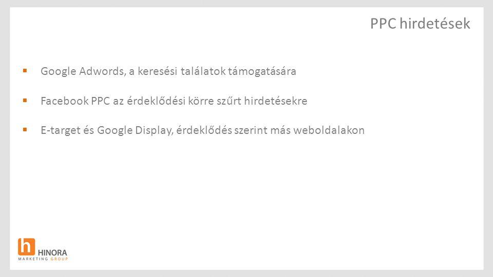 PPC hirdetések  Google Adwords, a keresési találatok támogatására  Facebook PPC az érdeklődési körre szűrt hirdetésekre  E-target és Google Display