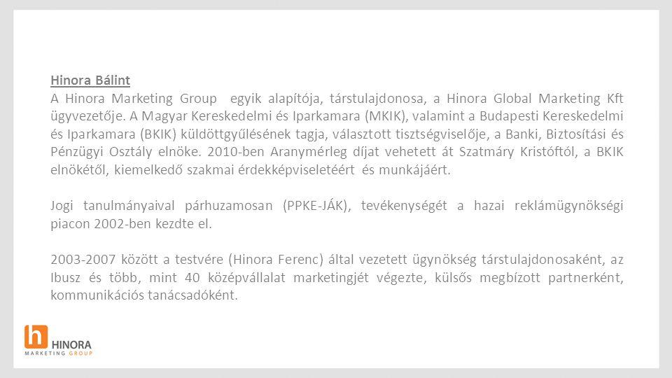 2007 - Hinora Marketing Group megalapítása Hinora Bálint vezette marketingkommunikációs ügynökség, nem a marketing egy bizonyos területére szegmentálódott, specializálódott, hanem tevékenységi és szolgáltatási köre, annak teljes egészét kívánja felölelni.