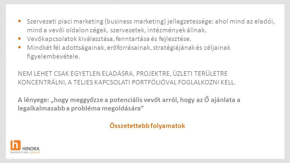  Szervezeti piaci marketing (business marketing) jellegzetessége: ahol mind az eladói, mind a vevői oldalon cégek, szervezetek, intézmények állnak. 