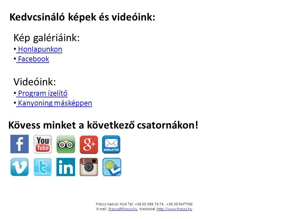 Kedvcsináló képek és videóink: Fröccs Vadvízi Klub Tel: +36 30 399 79 74, +36 30 RAFTING E-mail: froccs@froccs.hu Weboldal: http://www.froccs.hufroccs