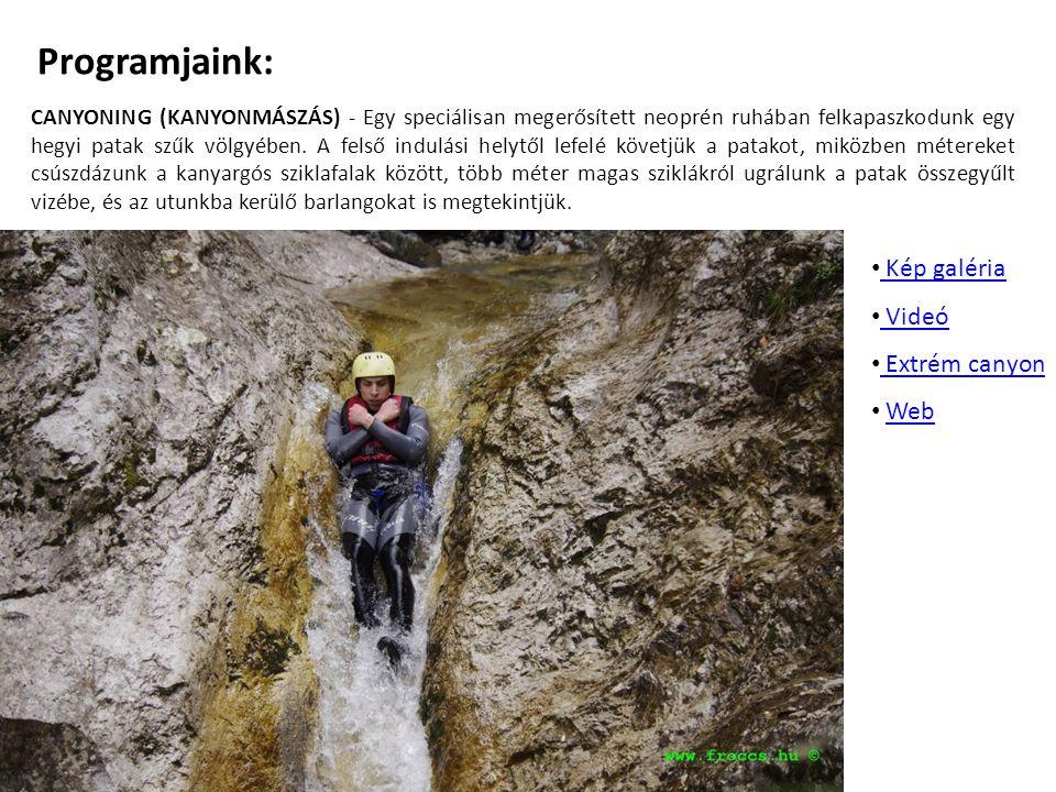 Programjaink: CANYONING (KANYONMÁSZÁS) - Egy speciálisan megerősített neoprén ruhában felkapaszkodunk egy hegyi patak szűk völgyében. A felső indulási