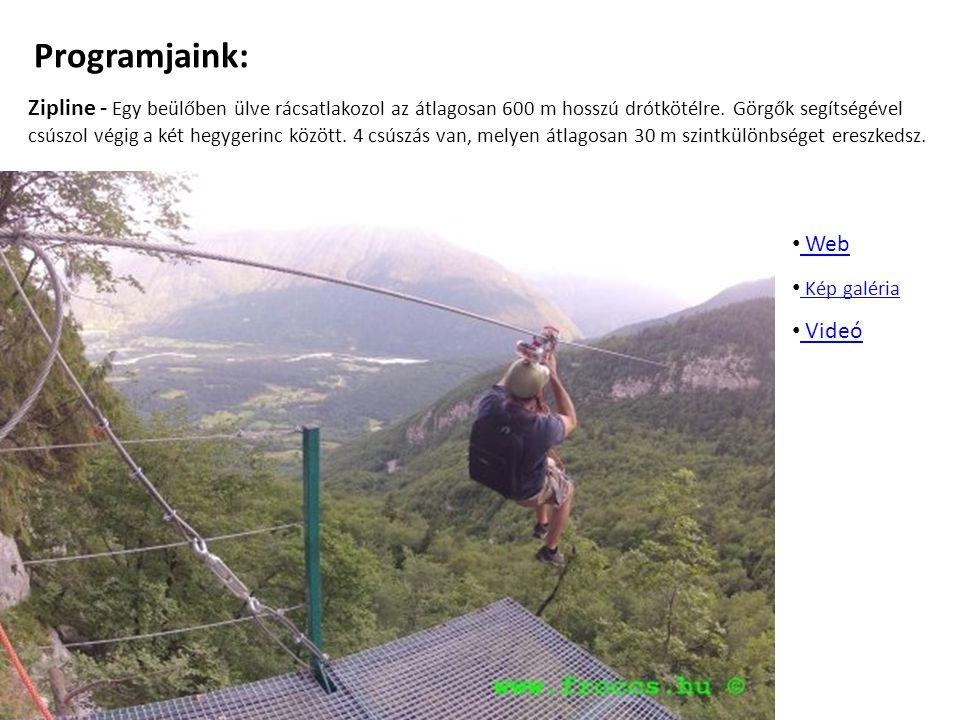 Programjaink: Zipline - Egy beülőben ülve rácsatlakozol az átlagosan 600 m hosszú drótkötélre. Görgők segítségével csúszol végig a két hegygerinc közö