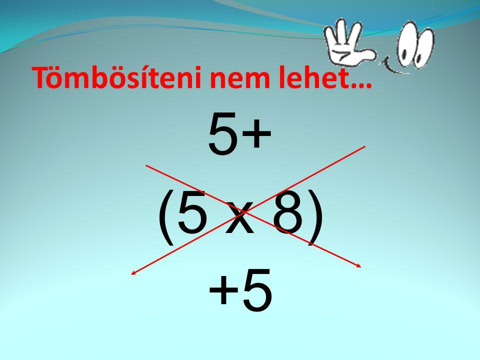 Tömbösíteni nem lehet… 5+ (5 x 8) +5