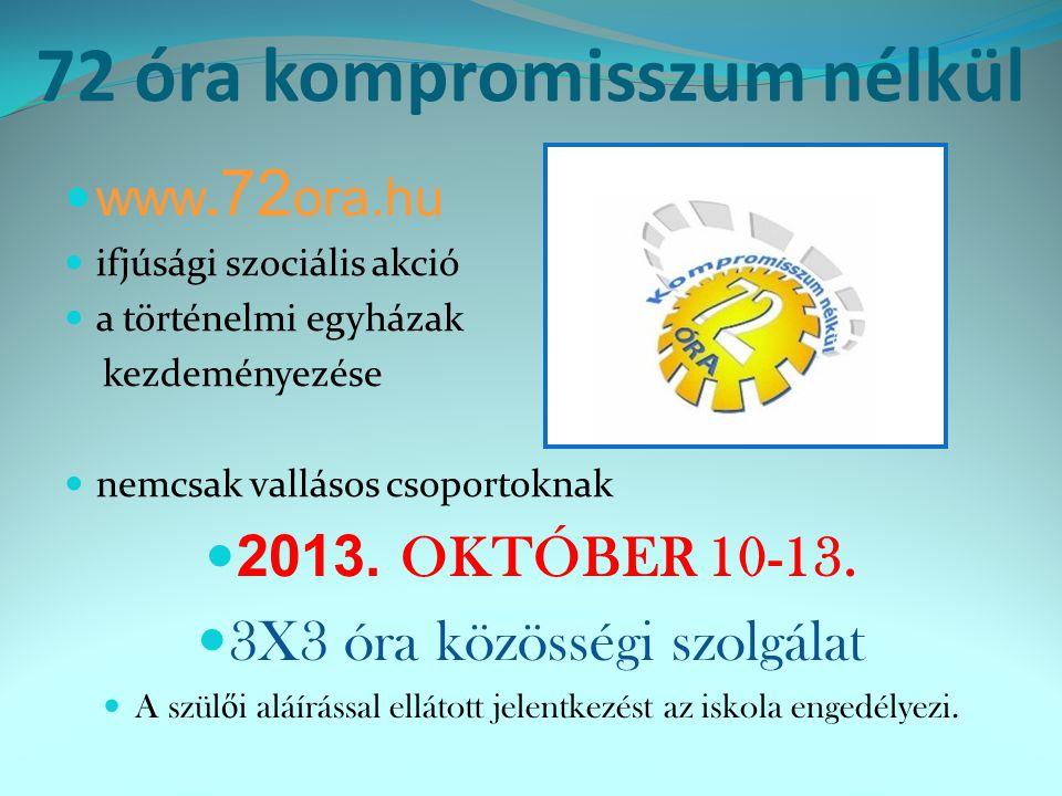 72 óra kompromisszum nélkül  www. 72 ora.hu  ifjúsági szociális akció  a történelmi egyházak kezdeményezése  nemcsak vallásos csoportoknak  2013.