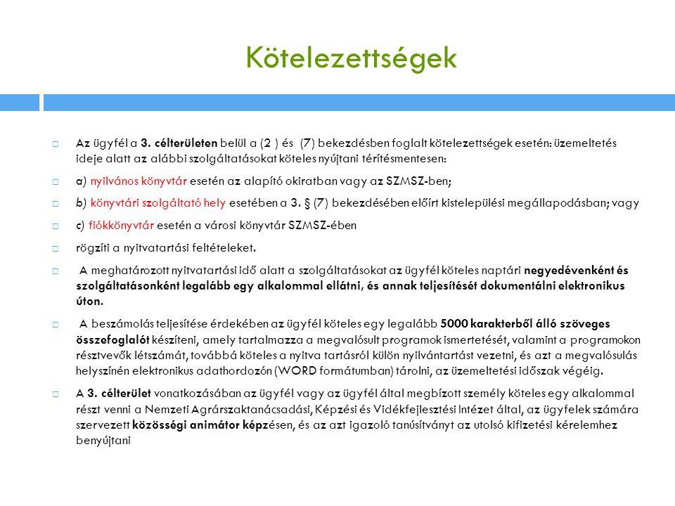 Kötelezettségek  Az ügyfél a 3. célterületen belül a (2 ) és (7) bekezdésben foglalt kötelezettségek esetén: üzemeltetés ideje alatt az alábbi szolgá