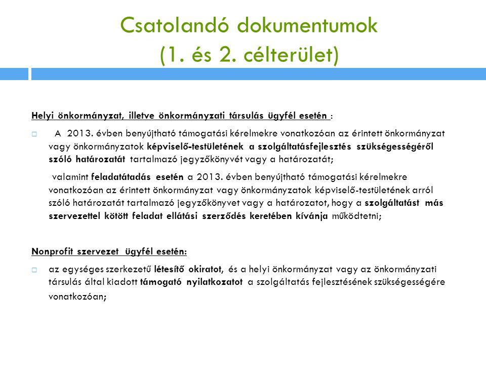Csatolandó dokumentumok (1. és 2. célterület) Helyi önkormányzat, illetve önkormányzati társulás ügyfél esetén :  A 2013. évben benyújtható támogatás
